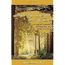Understanding Your Suicide Grief: Ten Essential Touchstones for Finding Hope and Healing Your Heart (Understanding Your Grief)