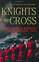 Knights of the Cross: A Novel of the Crusades (Novels of the Crusades) by Tom Harper (2006-09-05)