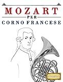 Mozart Per Corno Francese: 10 Pezzi Facili Per Corno Francese Libro Per Principianti
