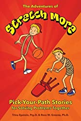 The Adventures of Stretch More: Pick-Your-Path Stories for Solving Problems Together by Trina Epstein (2014-05-09)