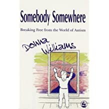 Somebody Somewhere: Breaking Free from the World of Autism by Donna Williams (1998-11-01)