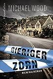Gieriger Zorn: Kriminalroman (DCI Matilda Darke) von Michael Wood