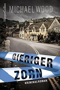 Gieriger Zorn: Kriminalroman (DCI Matilda Darke) von [Wood, Michael]
