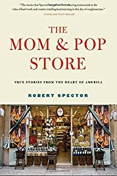 The Mom & Pop Store: True Stories from the Heart of America by Robert Spector (2010-08-31)