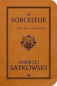 Sorceleur, Tome 2 : L'épée de la providence par Andrzej Sapkowski