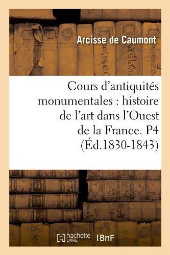 Cours d'antiquités monumentales : histoire de l'art dans l'Ouest de la France. P4 (Éd.1830-1843)