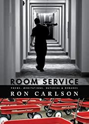 Room Service: Poems, Meditations, Outcries & Remarks by Ron Carlson (2012-03-06)
