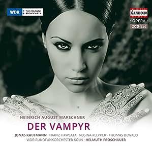 Marschner: Der Vampyr [Jonas Kaufmann, Franz Hawlata, Regina Klepper] [Capriccio: C5184]
