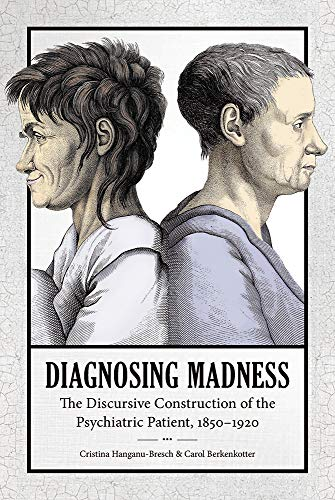Diagnosing Madness: The Discursive Construction of the Psychiatric Patient, 1850-1920 (Studies in Rhetoric/Communication)