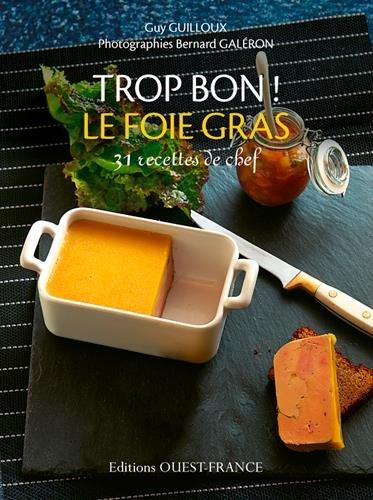 Trop Bon ! le Foie Gras par Guilloux/Guy