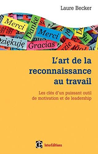 L'art de la reconnaissance au travail - Les clés d'un puissant outil de motivation et de leadership