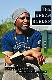 The Urban Birder by David Lindo (2013-09-05)