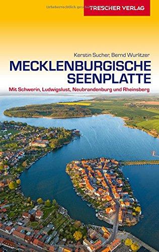 Reiseführer Mecklenburgische Seenplatte: Mit Schwerin, Ludwigslust, Neubrandenburg und Rheinsberg