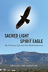 Sacred Light Spirit Eagle: My Visionary Life and Near Death Experience (English Edition)