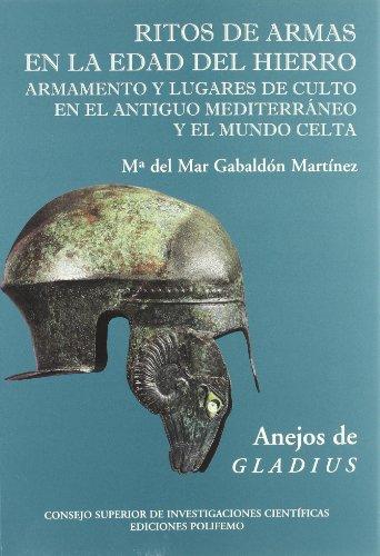 Ritos de armas en la Edad del Hierro: Armamento y lugares de culto en el antiguo Mediterráneo y el mundo celta (Anejos de Gladius)