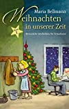 Weihnachten in unserer Zeit: Besinnliche Geschichten für Erwachsene (Weinachten in unserer Zeit 1)