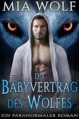 Der Babyvertrag des Wolfes: Ein Paranormaler Roman (Mountain Wölfe 1)