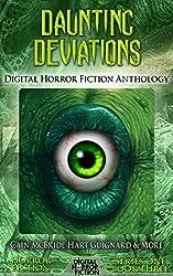 Daunting Deviations: Digital Horror Fiction Anthology (Digital Horror Fiction Short Stories Series One)