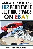Make Money Reselling 102 Profitable Clothing Brands on Ebay (English Edition)