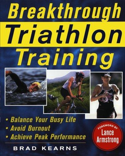 Breakthrough Triathlon Training: How to Balance Your Busy Life, Avoid Burnout and Achieve Triathlon Peak Performance por Brad Kearns