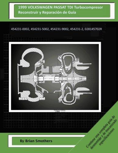 1999 VOLKSWAGEN PASSAT TDI Turbocompresor Reconstruir y Reparación de Guía: 454231-0002, 454231-5002, 454231-9002, 454231-2, 028145702R por Brian Smothers