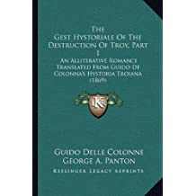 The Gest Hystoriale of the Destruction of Troy, Part 1: An Alliterative Romance Translated from Guido de Colonna's Hystoria Troiana (1869)