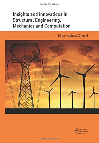 Insights and Innovations in Structural Engineering, Mechanics and Computation: Proceedings of the Sixth International Conference on Structural ... Cape Town, South Africa, 5-7 September 2016