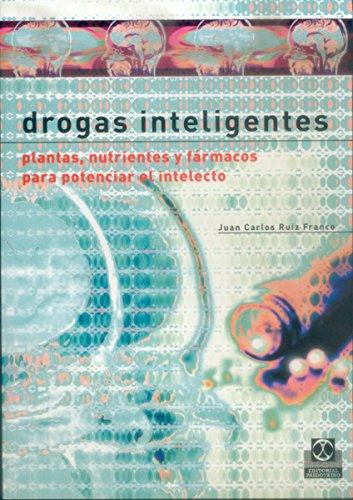 Drogas inteligentes: Plantas nutrientes y fármacos para potenciar el intelecto (Salud nº 4) por Juan Carlos Ruiz Franco