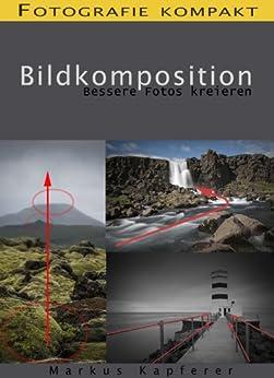 Fotografie kompakt: Bildkomposition - bessere Fotos kreieren von [Kapferer, Markus]