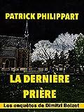 La dernière prière (Les enquêtes de Dimitri Boizot t. 9)...