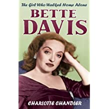 The Girl Who Walked Home Alone: Bette Davis, A Personal Biography (English Edition)