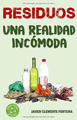 Residuos: Una realidad incómoda por Javier Clemente Fortuna