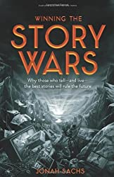 Winning the Story Wars: Why Those Who Tell and Live the Best Stories Will Rule the Future by Jonah Sachs (10-Jul-2012) Hardcover