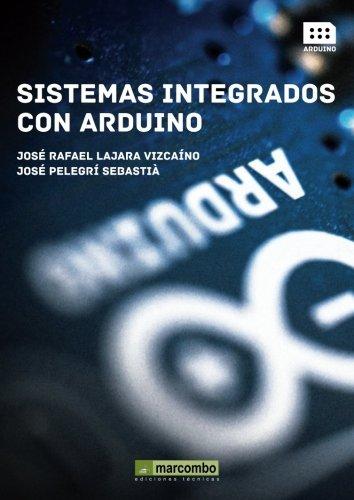 Sistemas Integrados con Arduino por JOSÉ PELEGRÍ SEBASTIÁ