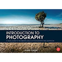 Introduction to Photography: A Visual Guide to the Essential Skills of Photography and Lightroom by Mark Galer (2015-06-25)