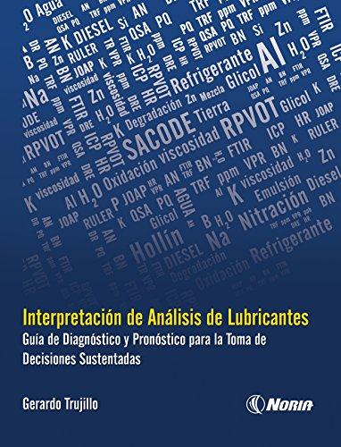 Interpretación de análisis de lubricantes - Guía de diagnóstico y pronóstico para la toma de decisiones sustentadas por Gerardo Trujillo Corona