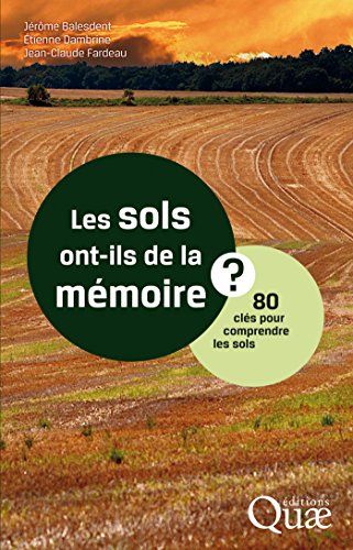 Les sols ont-ils de la mémoire : 80 clés pour comprendre les sols - Collectif