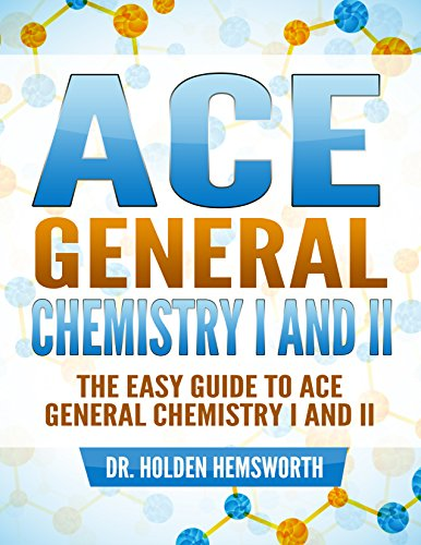 ace-general-chemistry-i-and-ii-the-easy-guide-to-ace-general-chemistry-i-and-ii-general-chemistry-st