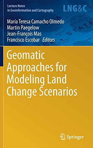 Geomatic Approaches for Modeling Land Change Scenarios (Lecture Notes in Geoinformation and Cartography)