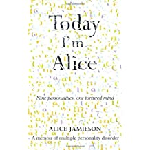 Today I'm Alice: Nine Personalities. One Tortured Mind by Jamieson. Alice ( 2009 ) Paperback