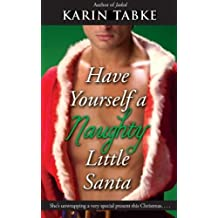 Have Yourself a Naughty Little Santa by Karin Tabke (2013-04-06)