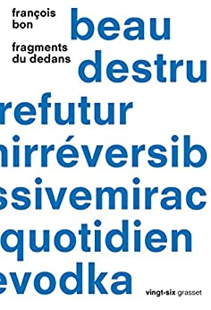 Fragments du dedans : Collection Vingt-six, dirigée par Jeanne Garcin et Sacha Garel (essai français) par [Bon, François]