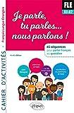 FLE. Je parle, tu parles, nous parlons... 65 séquences pour parler français au quotidien. A1. Cahier d'activités. fichiers audio...