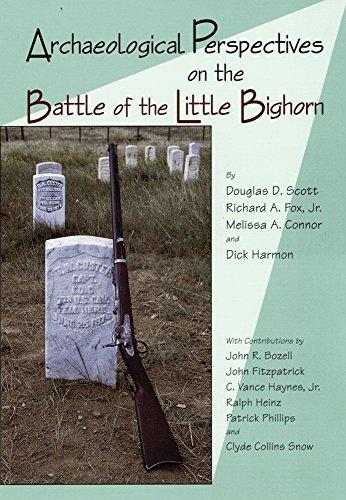 Archaeological Perspectives on the Battle of the Little Bighorn by Scott, Douglas D., Fox Jr. Ph.D, Dr. Richard A., Connor, Mel (2000) Taschenbuch