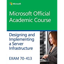 Exam 70-413 Designing and Implementing a Server Infrastructure (Microsoft Official Academic Course) by Microsoft Official Academic Course (2014-10-27)