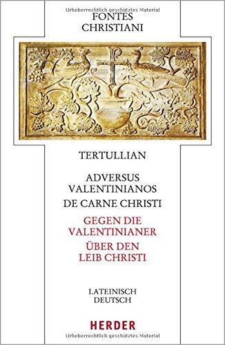 Adversus Valentinianos/De carne Christi - Gegen die Valentinianer/Über den Leib Christi: Lateinisch - deutsch (Fontes Christiani 5. Folge)