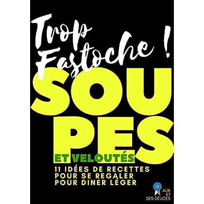 Soupes et Veloutés: 11 recettes inratables (Alix et ses Délices t. 6)
