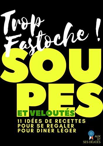 Soupes et Velouts: 11 recettes inratables (Alix et ses Dlices t. 6)