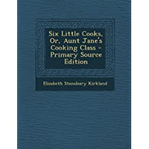 Six Little Cooks: Or, Aunt Jane's Cooking Class
