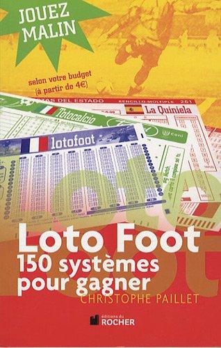 Loto foot : 150 systèmes pour gagner par Christophe Paillet